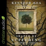 Shaped by Suffering by  Kenneth Boa audiobook