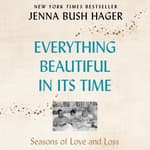 Everything Beautiful in Its Time by  Jenna Bush Hager audiobook