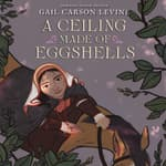 A Ceiling Made of Eggshells by  Gail Carson Levine audiobook