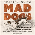 Mad Dogs and Other New Yorkers by  Jessica Wang audiobook