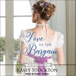 Love in the Bargain by  Kasey Stockton audiobook