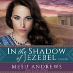 In the Shadow of Jezebel by  Mesu Andrews audiobook