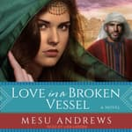 Love in a Broken Vessel by  Mesu Andrews audiobook
