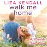 Walk Me Home by  Liza Kendall audiobook