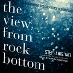 The View from Rock Bottom by  Stephanie Tait audiobook