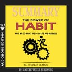 Summary of The Power of Habit: Why We Do What We Do in Life and Business by Charles Duhigg by  Readtrepreneur Publishing audiobook