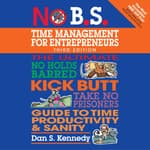 No B.S. Time Management for Entrepreneurs by  Dan S. Kennedy audiobook