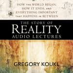 The Story of Reality: Audio Lectures by  Gregory Koukl audiobook