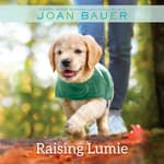 Raising Lumie by  Joan Bauer audiobook