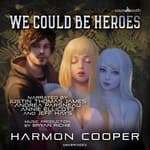 We Could Be Heroes by  Harmon Cooper audiobook