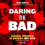 Daring to Be Bad, Thirtieth Anniversary Edition by  Alice Echols audiobook