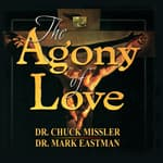 The Agony of Love: Six Hours in Eternity  by  Chuck Missler audiobook