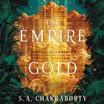 The Empire of Gold by  S. A. Chakraborty audiobook