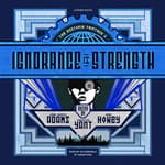 Ignorance Is Strength by  various authors audiobook