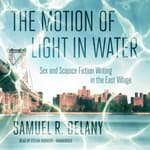 The Motion of Light in Water by  Samuel R. Delany audiobook