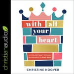 With All Your Heart by  Christine Hoover audiobook