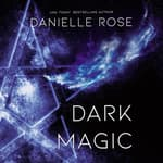 Dark Magic by  Danielle Rose audiobook