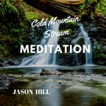 Cold Mountain Stream Meditation by  Jason Hill audiobook