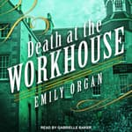 Death at the Workhouse by  Emily Organ audiobook
