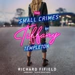 The Small Crimes of Tiffany Templeton by  Richard Fifield audiobook