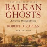 Balkan Ghosts by  Robert D. Kaplan audiobook