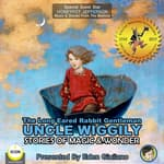The Long Eared Rabbit Gentleman Uncle Wiggily - Stories Of Magic & Wonder by  Howard R. Garis audiobook