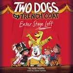 Two Dogs in a Trench Coat Enter Stage Left by  Julie Falatko audiobook