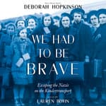 We Had to be Brave: Escaping the Nazis on the Kindertransport by  Deborah Hopkinson audiobook