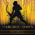 The Archer at Dawn by  Swati Teerdhala audiobook