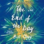 The End of the Day by  Bill Clegg audiobook