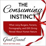 The Consuming Instinct by  Gad Saad audiobook