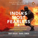 India's Most Fearless 2: More Military Stories of Unimaginable Courage and Sacrifice by  Shiv Aroor audiobook