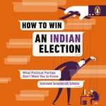 How to Win an Indian Election by  Shivam Shankar Singh audiobook