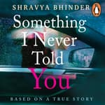 Something I Never Told You by  Shravya Bhinder audiobook