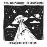 Vril: The Power of the Coming Race by  Edward Bulwer-Lytton audiobook