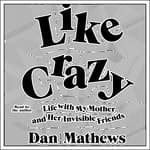Like Crazy by  Dan Mathews audiobook