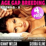 Age Gap Breeding Books 5 - 8 : 4-Pack (Breeding Erotica Pregnancy Erotica Age Gap Erotica Collection) by  Kimmy Welsh audiobook