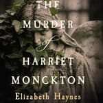 The Murder of Harriet Monckton by  Elizabeth Haynes audiobook