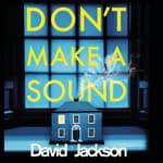 Don't Make a Sound by  David Jackson audiobook