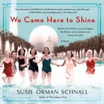 We Came Here to Shine by  Susie Orman Schnall audiobook