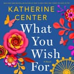 What You Wish For by  Katherine Center audiobook