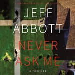 Never Ask Me by  Jeff Abbott audiobook