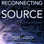 Reconnecting to the Source by  Ervin Laszlo audiobook