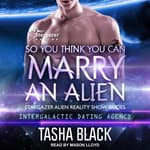 So You Think You Can Marry an Alien by  Tasha Black audiobook