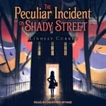 The Peculiar Incident on Shady Street by  Lindsay Currie audiobook