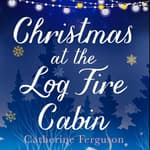 Christmas at the Log Fire Cabin by  Catherine Ferguson audiobook