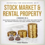 Investing for Beginners 2019: Stock Market & Rental Property - 2 Books in 1: Build Passive Income like a Real Estate Agent and Learn the Best Day Trading Strategies for Forex, Options, Swing & Bond by  Peter Matera audiobook