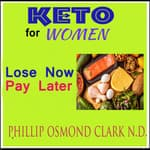 Keto for Women - Lose Now - Pay Later by  Phillip Osmond Clark ND audiobook
