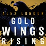 Gold Wings Rising by  Alex London audiobook