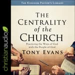 The Centrality of the Church by  Tony Evans audiobook